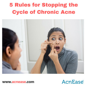 A Look At Chronic Acne, And 5 Rules For Stopping The Cycle