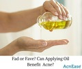 Fad or Fave? Can Applying Oil Benefit Acne?