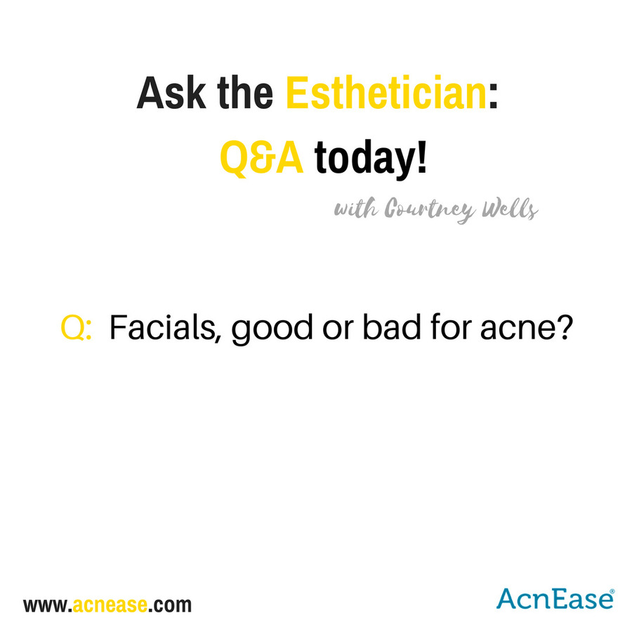 "Q:  Are facials good or bad for acne?  I thought extraction was a ""no-no""!"