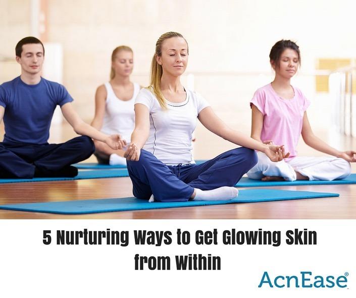 5 Nurturing Ways to Get Glowing Skin from Within