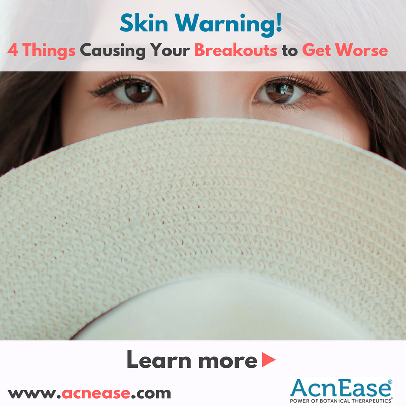 Warning!!! Why Those 4 Things Will Cause Your Breakouts to Get Worse